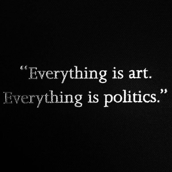 everything is art, everyrhing is politics